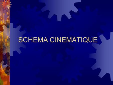 SCHEMA CINEMATIQUE.