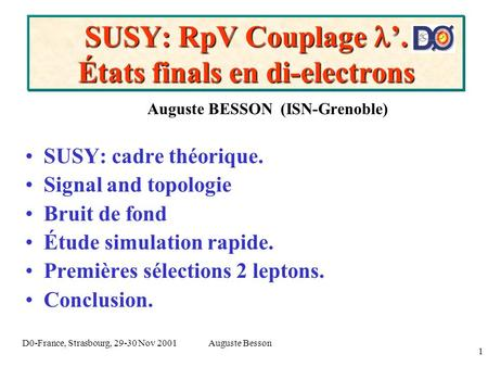 Auguste BessonD0-France, Strasbourg, 29-30 Nov 2001 1 SUSY: RpV Couplage. États finals en di-electrons Auguste BESSON (ISN-Grenoble) SUSY: cadre théorique.