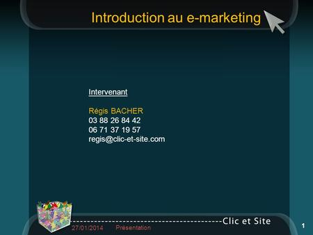 Introduction au e-marketing Intervenant Régis BACHER 03 88 26 84 42 06 71 37 19 57 27/01/2014 Présentation 1.