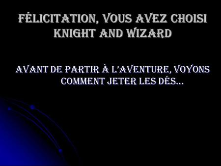 Félicitation, vous avez choisi Knight and Wizard