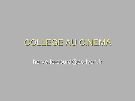 COLLEGE AU CINEMA herve.le-sourd@ac-lyon.fr.