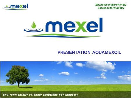 1 Environmentally Friendly Solutions for Industry PRESENTATION AQUAMEXOIL.