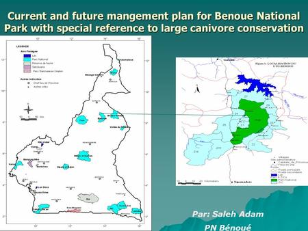 Current and future mangement plan for Benoue National Park with special reference to large canivore conservation Par: Saleh Adam PN Bénoué.