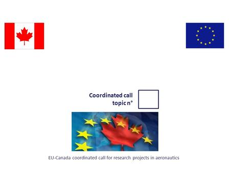 Coordinated call topic n° EU-Canada coordinated call for research projects in aeronautics.