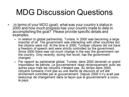 MDG Discussion Questions In terms of your MDG (goal), what was your country's status in 2000 and how much progress has your country made to date in accomplishing.