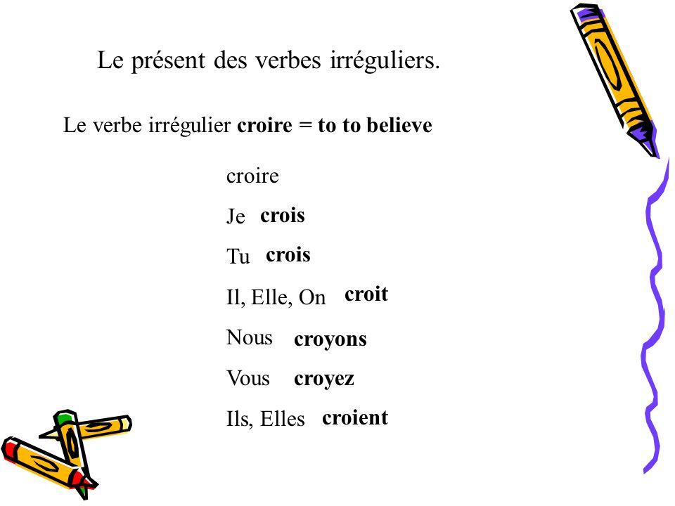 Le Present Des Verbes Irreguliers Le Verbe Irregulier Croire To To Believe Croire Je Tu Il Elle On Nous Vous Ils Elles Crois Croit Croyons Croyez Ppt Telecharger