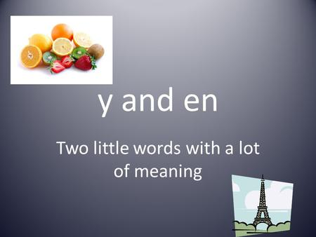 Y and en Two little words with a lot of meaning. y.