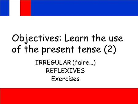 Objectives: Learn the use of the present tense (2)