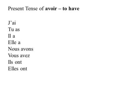 Present Tense of avoir – to have