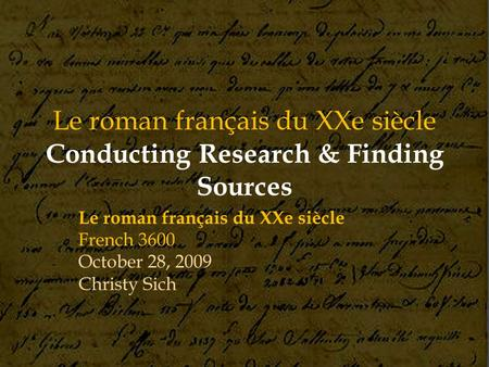 Le roman français du XXe siècle Conducting Research & Finding Sources Le roman français du XXe siècle French 3600 October 28, 2009 Christy Sich.