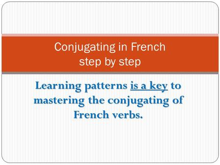 Learning patterns is a key to mastering the conjugating of French verbs. Conjugating in French step by step.