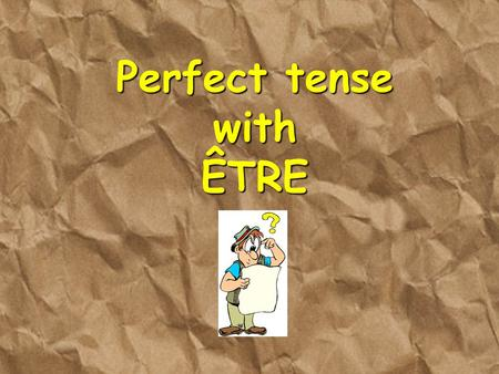 Perfect tense with ÊTRE. When do you use the perfect tense with être?  The perfect tense with être is also used to describe an action in the past which.