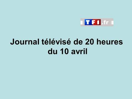 Journal télévisé de 20 heures du 10 avril. Use the buttons below the video to hear it played, to pause it and to stop it. It lasts roughly 60 seconds.