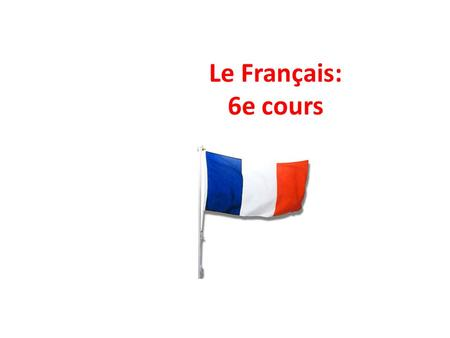 Le Français: 6e cours. Objectifs pour aujourd'hui Learn numbers and prices to 100€ Be able to give the date To be able to book a hotel room To ask about.