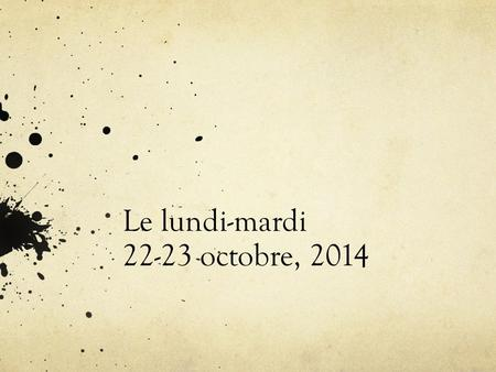 Le lundi-mardi 22-23 octobre, 2014. Faites Maintenant Match the number with its spelling a. 201. vingt b. 552. quarante-six c. 463. treize d. 674. six.