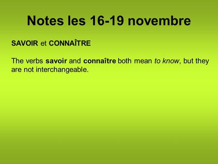 Notes les 16-19 novembre SAVOIR et CONNAÎTRE The verbs savoir and connaître both mean to know, but they are not interchangeable.
