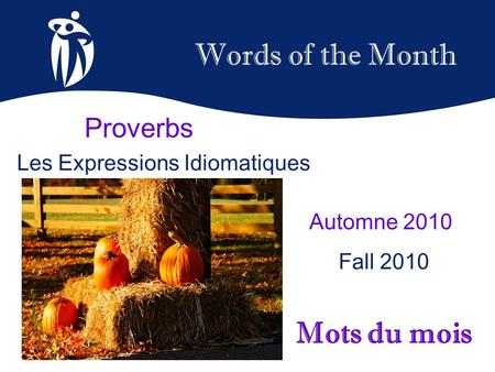 Words of the Month Automne 2010 Fall 2010 Mots du mois Proverbs Les Expressions Idiomatiques.