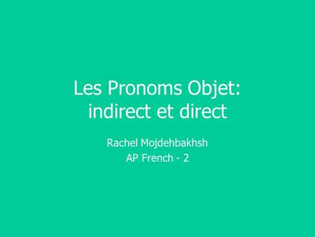Les Pronoms Objet: indirect et direct Rachel Mojdehbakhsh AP French - 2.