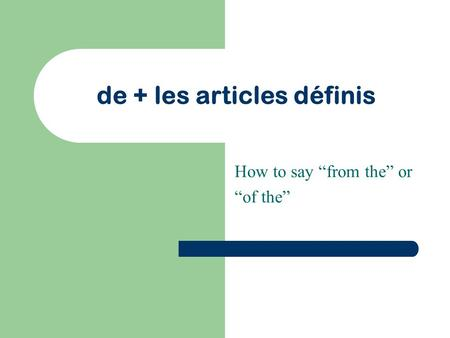 "De + les articles définis How to say ""from the"" or ""of the"""