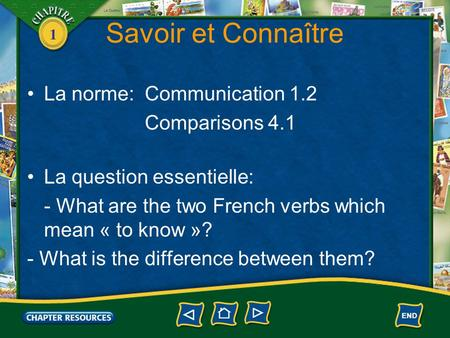 1 Savoir et Connaître La norme: Communication 1.2 Comparisons 4.1 La question essentielle: - What are the two French verbs which mean « to know »? - What.