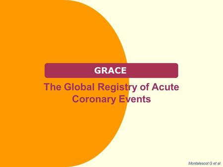 GRACE The Global Registry of Acute Coronary Events Montalescot G et al.