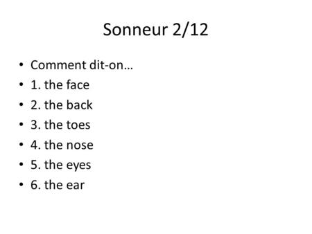 Sonneur 2/12 Comment dit-on… 1. the face 2. the back 3. the toes