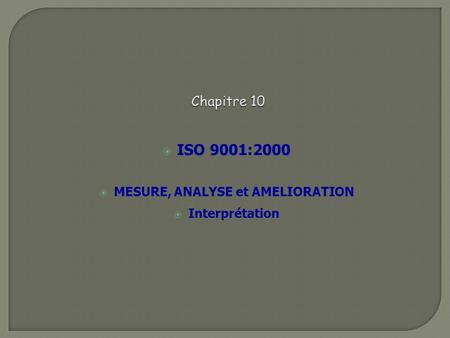 ISO 9001:2000 MESURE, ANALYSE et AMELIORATION Interprétation
