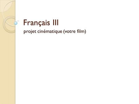 Français III projet cinématique (votre film). les critères Create a 3 minute film with a 1 minute introduction. The introduction must explain briefly.