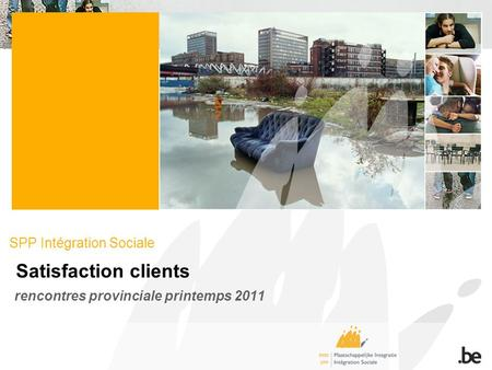 SPP Intégration Sociale Satisfaction clients rencontres provinciale printemps 2011.