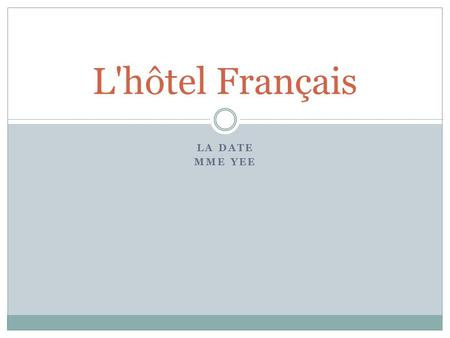 LA DATE MME YEE L'hôtel Français. Avant de lire 1. Have you ever stayed at a hotel? Where? 2. If not, what do you think it would be like? 3. What do you.