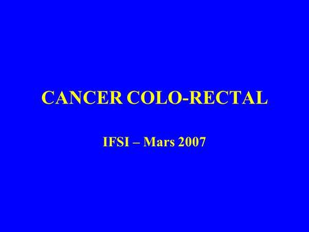 CANCER COLO-RECTAL IFSI – Mars 2007.