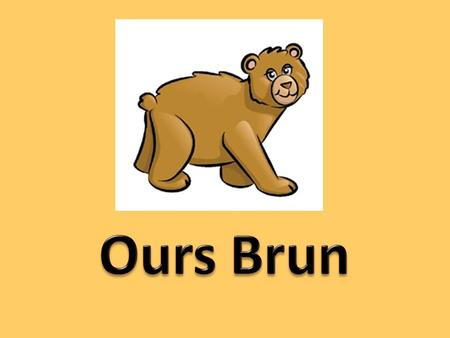 "Ours Brun This is based on ""Ours Brun"" by Eric Carle, though has been altered."