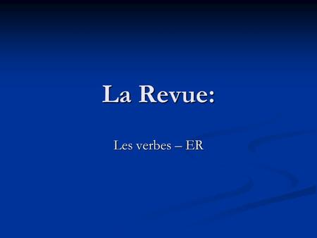 La Revue: Les verbes – ER. La norm: Comparisons 4.1 Understanding the nature of language What is a « regular verb »? How are regular –ER verbs conjugated?