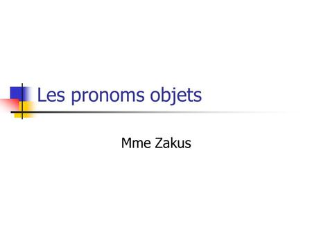 "Les pronoms objets Mme Zakus. Les pronoms objets When dealing with sentences, subjects are part of the action of the verb. In other words, they "" do """