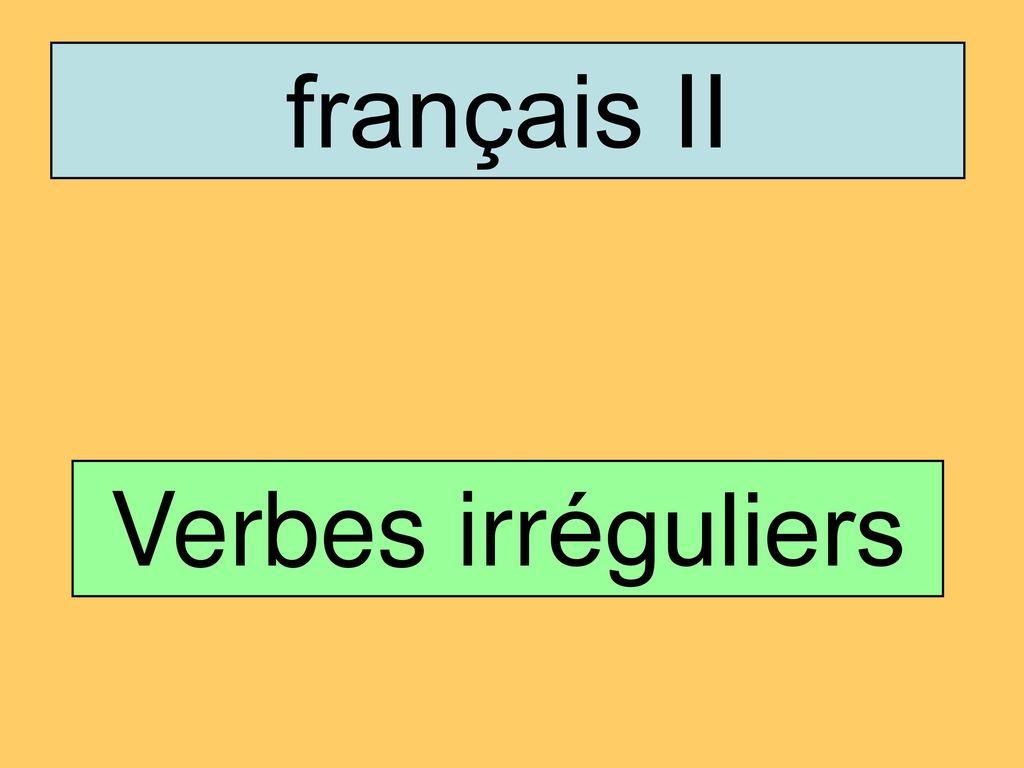 Francais Ii Verbes Irreguliers Ppt Telecharger