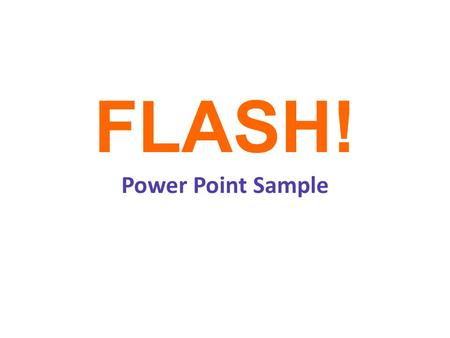 FLASH! Power Point Sample. Use FLASH! with any level I put a variety of topics in here so you can see how to make a FLASH! with different levels of learners.