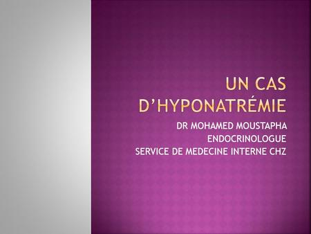DR MOHAMED MOUSTAPHA ENDOCRINOLOGUE SERVICE DE MEDECINE INTERNE CHZ