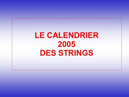 LE CALENDRIER 2005 DES STRINGS