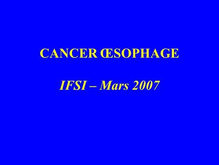 CANCER ŒSOPHAGE IFSI – Mars 2007