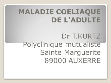 MALADIE COELIAQUE DE L'ADULTE Dr T.KURTZ Polyclinique mutualiste