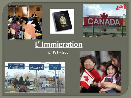 L' Immigration p. 191 – 200. Objectifs d'apprentissage : identify how immigrants become Canadian citizens describe the diversity of Canada's population.