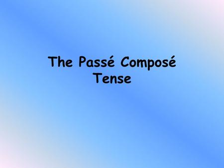 The Passé Composé Tense Look at the following 3 sentences. Ali played football yesterday They have visited Paris 3 times We did not tidy the bedroom.