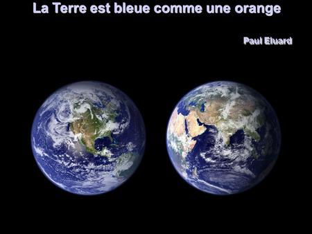 La Terre est bleue comme une orange Paul Eluard Automatique. - ppt ...
