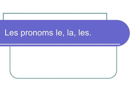 Les pronoms le, la, les.. You have come to know le, la and les as definite articles. Did you know that these articles can be used as direct object pronouns.