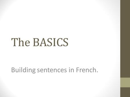 The BASICS Building sentences in French. Les Pronoms What is the subject of the sentences below? Paul is tall. What pronoun could you use to replace.