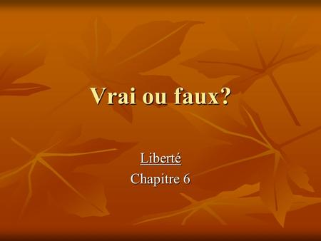 Vrai ou faux? Liberté Chapitre 6. Vrai ou faux? vrai faux Venir de can be followed by a noun or a verb in the infinitive Marie vient de France. Elle.