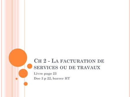 Ch 2 - La facturation de services ou de travaux
