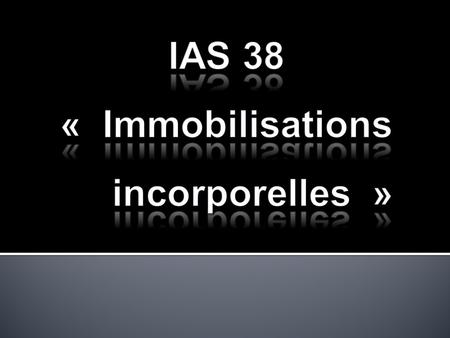 IAS 38 « Immobilisations incorporelles »