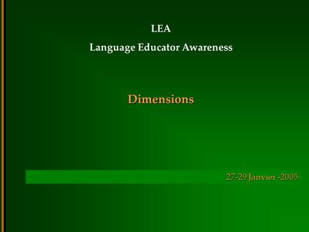 Dimensions LEA Language Educator Awareness 27-29 Janvier -2005.