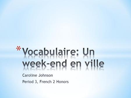 Caroline Johnson Period 3, French 2 Honors. * Verbes * Sortir: to go out * Rester: to stay * Chercher: to look for * Voir: to see * Bronzer: to get a.